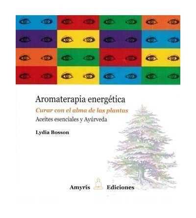 Aromaterapia Energetica - Aceites Esenciales y Ayurveda