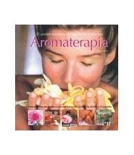 Aromaterapia. El poder curativo de flores y plantas.